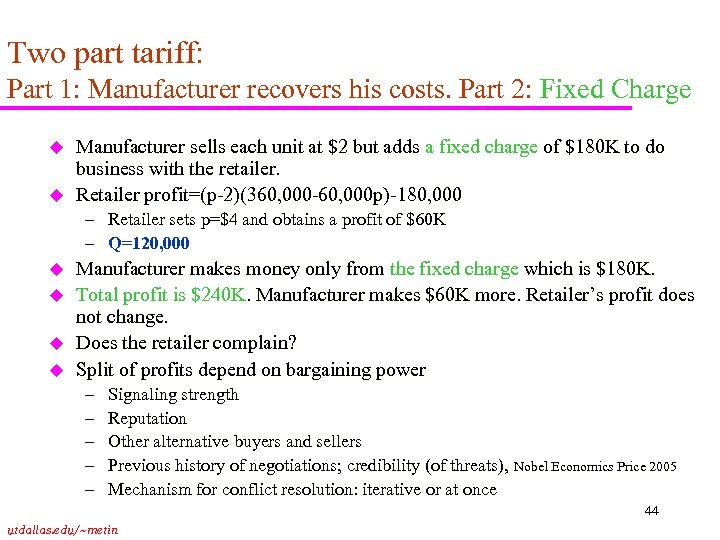 Two part tariff: Part 1: Manufacturer recovers his costs. Part 2: Fixed Charge u