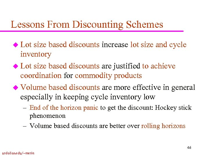 Lessons From Discounting Schemes u Lot size based discounts increase lot size and cycle