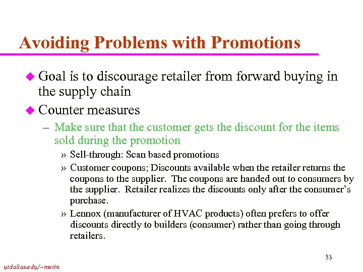 Avoiding Problems with Promotions u Goal is to discourage retailer from forward buying in