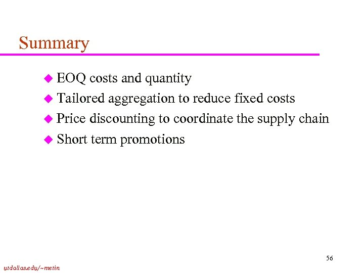Summary u EOQ costs and quantity u Tailored aggregation to reduce fixed costs u