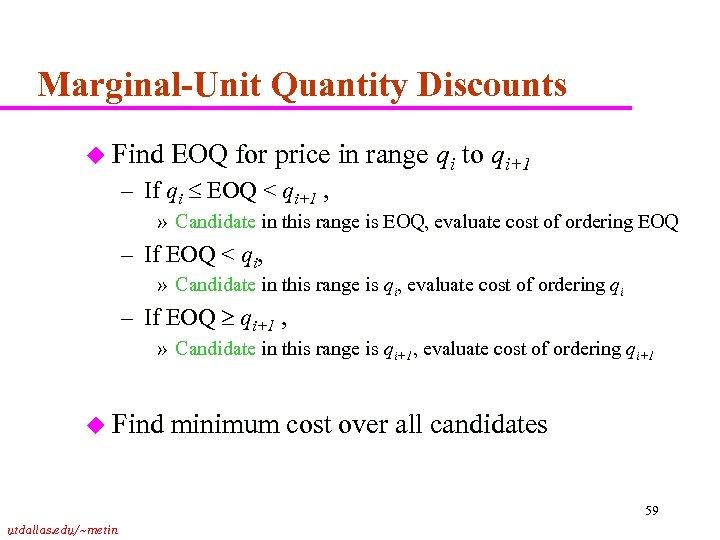 Marginal-Unit Quantity Discounts u Find EOQ for price in range qi to qi+1 –