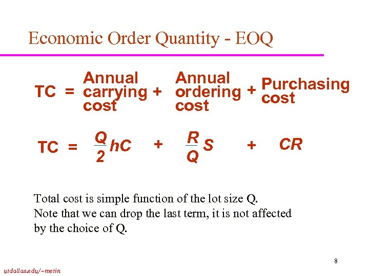Economic Order Quantity - EOQ Annual + Purchasing TC = carrying + ordering cost