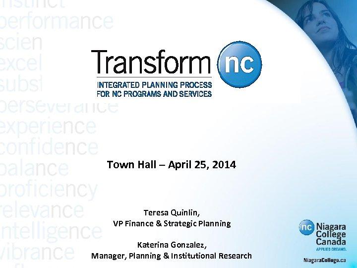 Town Hall – April 25, 2014 Teresa Quinlin, VP Finance & Strategic Planning Katerina
