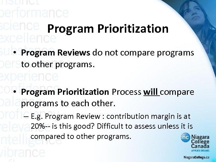 Program Prioritization • Program Reviews do not compare programs to other programs. • Program
