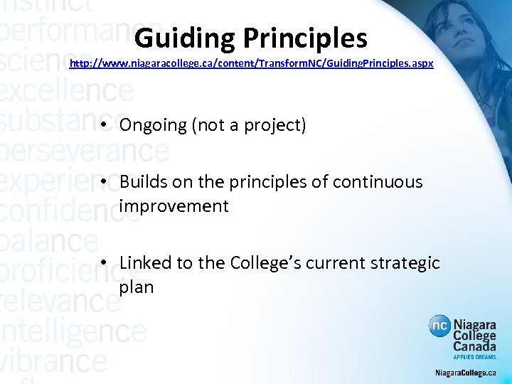 Guiding Principles http: //www. niagaracollege. ca/content/Transform. NC/Guiding. Principles. aspx • Ongoing (not a project)