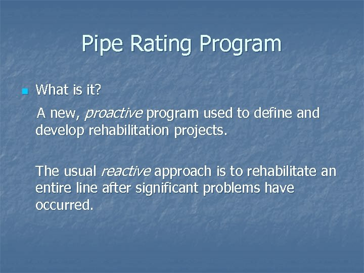 Pipe Rating Program n What is it? A new, proactive program used to define