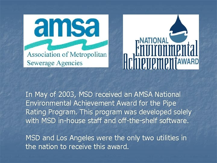 In May of 2003, MSD received an AMSA National Environmental Achievement Award for the