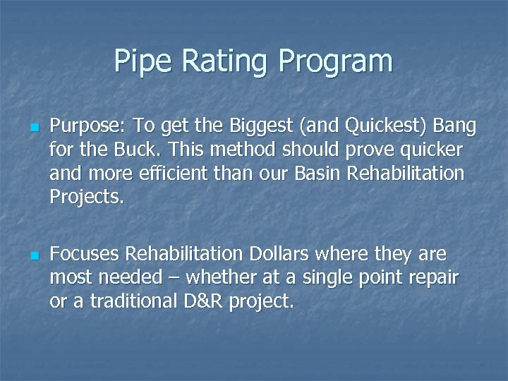 Pipe Rating Program n n Purpose: To get the Biggest (and Quickest) Bang for