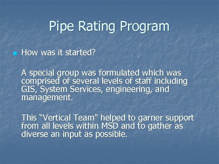 Pipe Rating Program n How was it started? A special group was formulated which