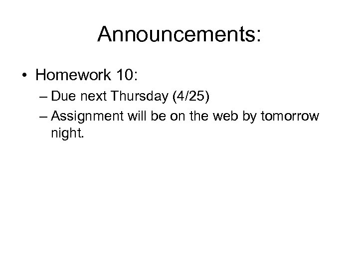 Announcements: • Homework 10: – Due next Thursday (4/25) – Assignment will be on