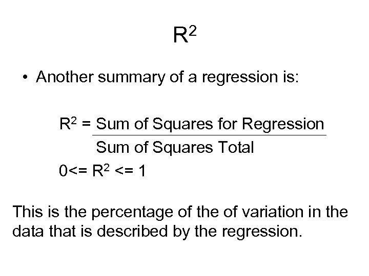 R 2 • Another summary of a regression is: R 2 = Sum of