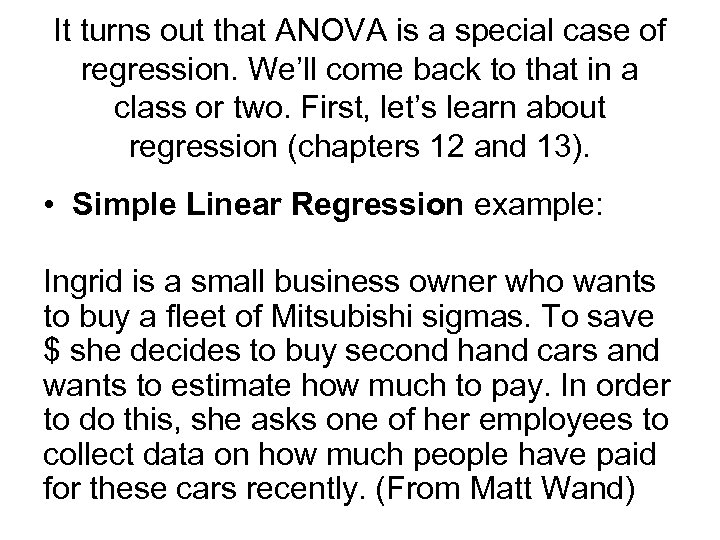 It turns out that ANOVA is a special case of regression. We'll come back