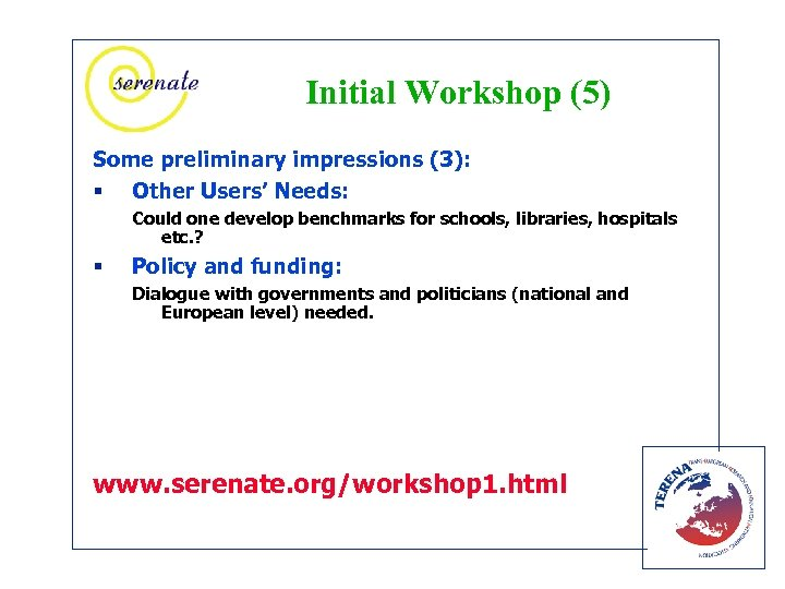Initial Workshop (5) Some preliminary impressions (3): § Other Users' Needs: Could one develop