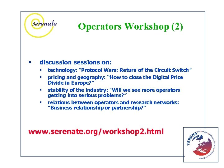 "Operators Workshop (2) § discussion sessions on: § § technology: ""Protocol Wars: Return of"