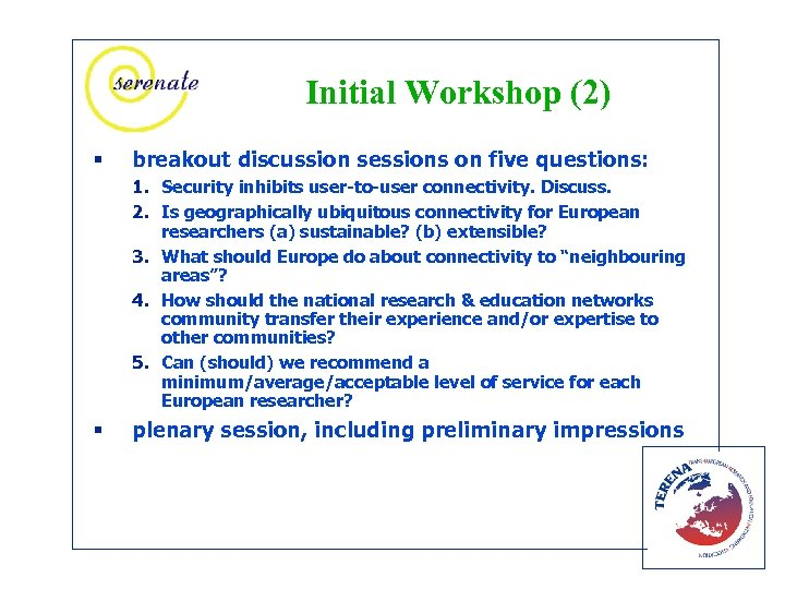 Initial Workshop (2) § breakout discussion sessions on five questions: 1. Security inhibits user-to-user