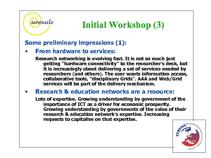 Initial Workshop (3) Some preliminary impressions (1): § From hardware to services: Research networking
