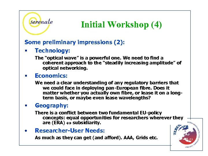 "Initial Workshop (4) Some preliminary impressions (2): § Technology: The ""optical wave"" is a"