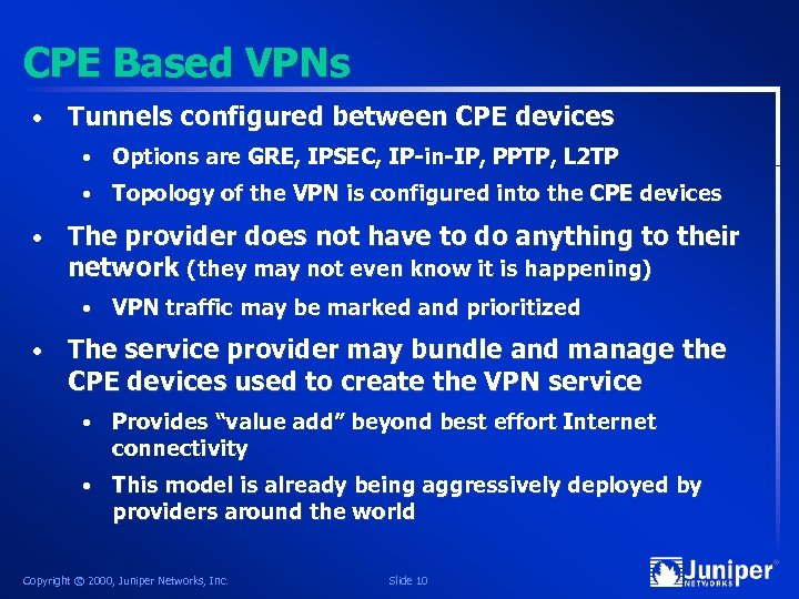 CPE Based VPNs • Tunnels configured between CPE devices • • • Options are