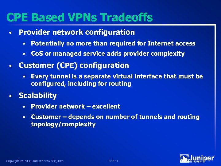 CPE Based VPNs Tradeoffs • Provider network configuration • • • Potentially no more