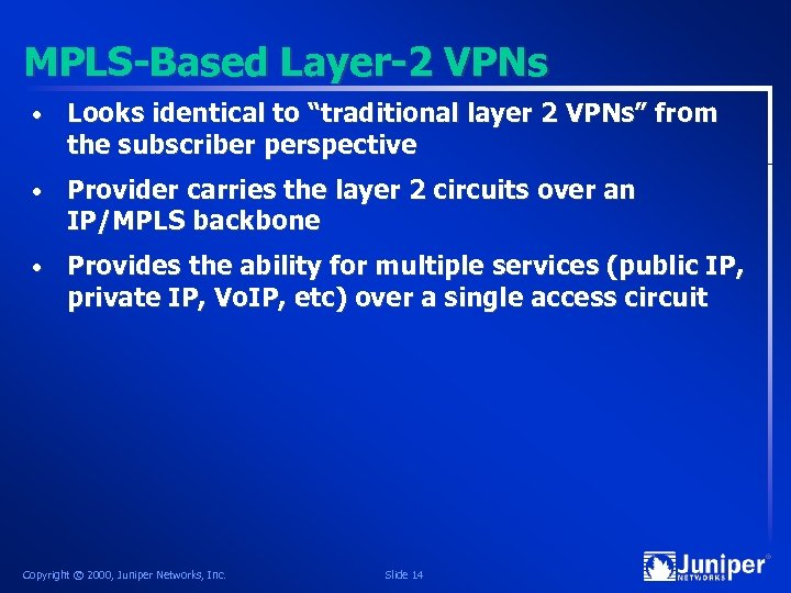 "MPLS-Based Layer-2 VPNs • Looks identical to ""traditional layer 2 VPNs"" from the subscriber"