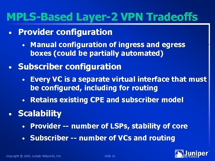 MPLS-Based Layer-2 VPN Tradeoffs • Provider configuration • • Manual configuration of ingress and