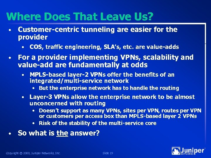 Where Does That Leave Us? • Customer-centric tunneling are easier for the provider •