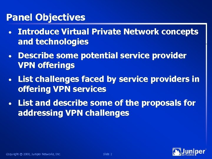 Panel Objectives • Introduce Virtual Private Network concepts and technologies • Describe some potential