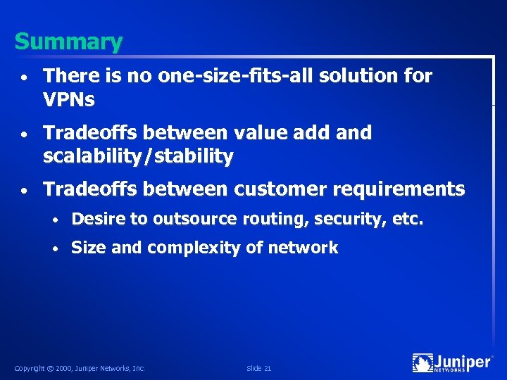 Summary • There is no one-size-fits-all solution for VPNs • Tradeoffs between value add