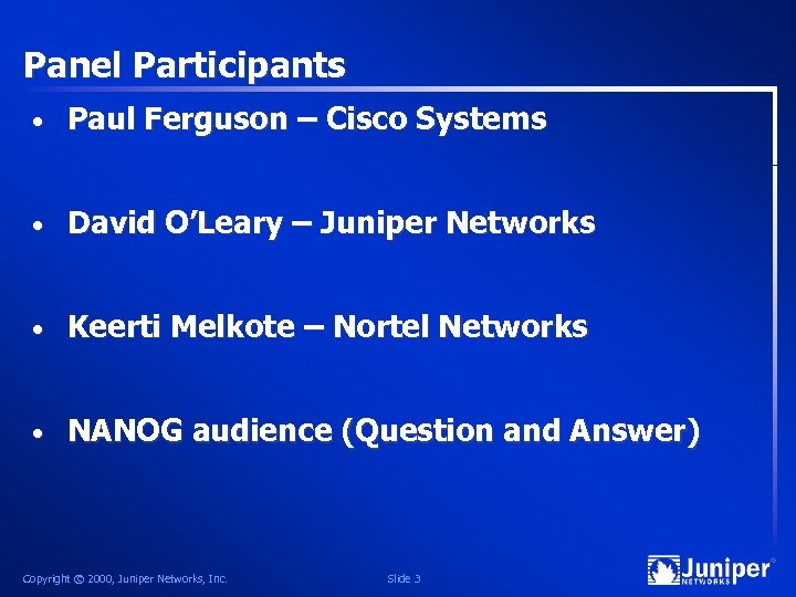 Panel Participants • Paul Ferguson – Cisco Systems • David O'Leary – Juniper Networks
