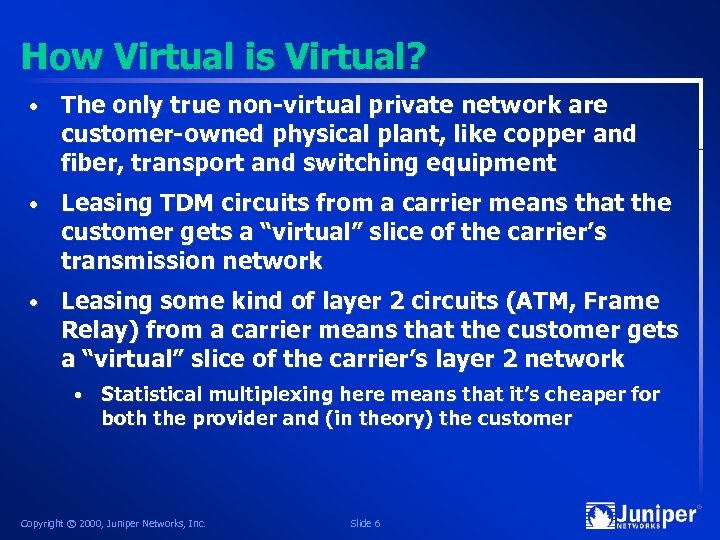 How Virtual is Virtual? • The only true non-virtual private network are customer-owned physical