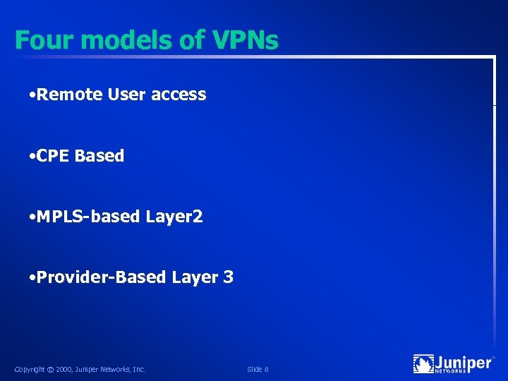Four models of VPNs • Remote User access • CPE Based • MPLS-based Layer