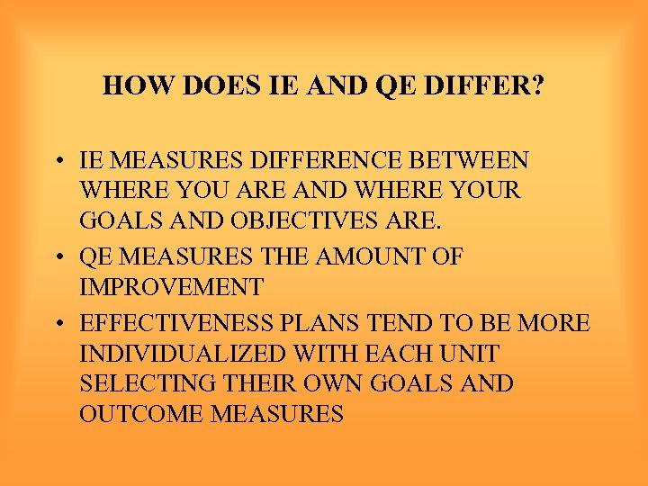 HOW DOES IE AND QE DIFFER? • IE MEASURES DIFFERENCE BETWEEN WHERE YOU ARE