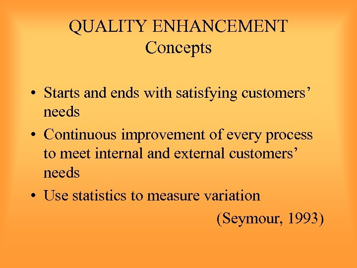 QUALITY ENHANCEMENT Concepts • Starts and ends with satisfying customers' needs • Continuous improvement