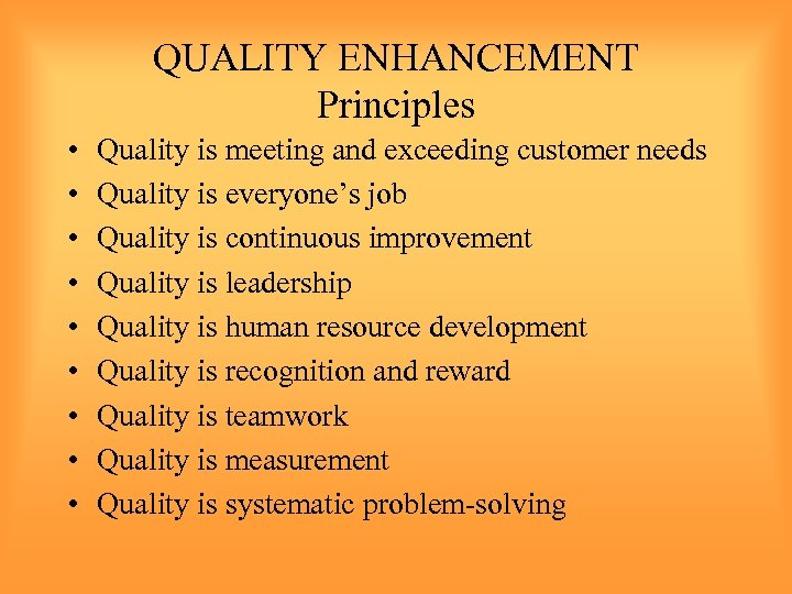 QUALITY ENHANCEMENT Principles • • • Quality is meeting and exceeding customer needs Quality