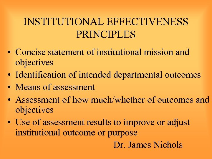 INSTITUTIONAL EFFECTIVENESS PRINCIPLES • Concise statement of institutional mission and objectives • Identification of