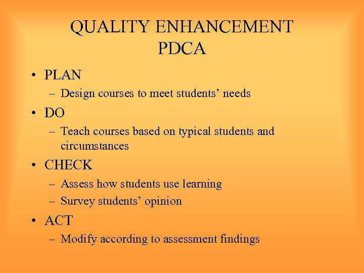 QUALITY ENHANCEMENT PDCA • PLAN – Design courses to meet students' needs • DO