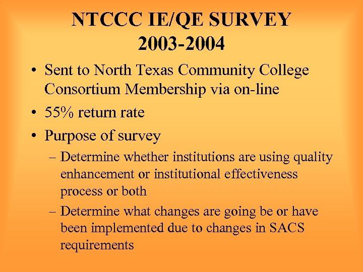NTCCC IE/QE SURVEY 2003 -2004 • Sent to North Texas Community College Consortium Membership