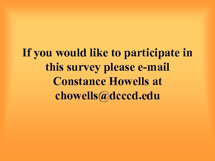 If you would like to participate in this survey please e-mail Constance Howells at