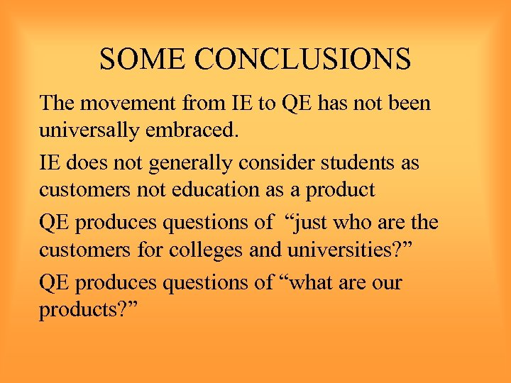 SOME CONCLUSIONS The movement from IE to QE has not been universally embraced. IE