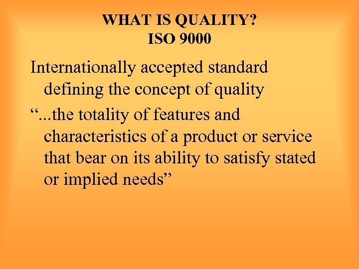 "WHAT IS QUALITY? ISO 9000 Internationally accepted standard defining the concept of quality ""."