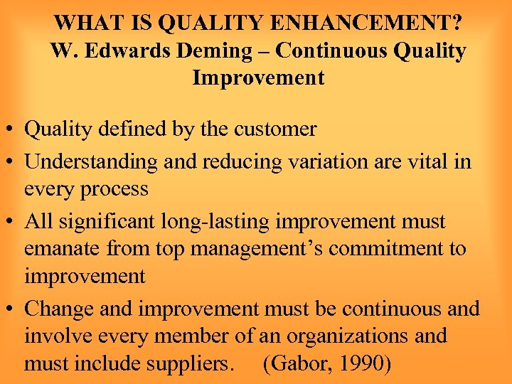 WHAT IS QUALITY ENHANCEMENT? W. Edwards Deming – Continuous Quality Improvement • Quality defined