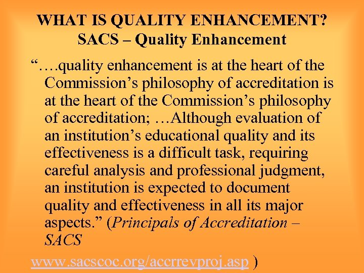 "WHAT IS QUALITY ENHANCEMENT? SACS – Quality Enhancement ""…. quality enhancement is at the"