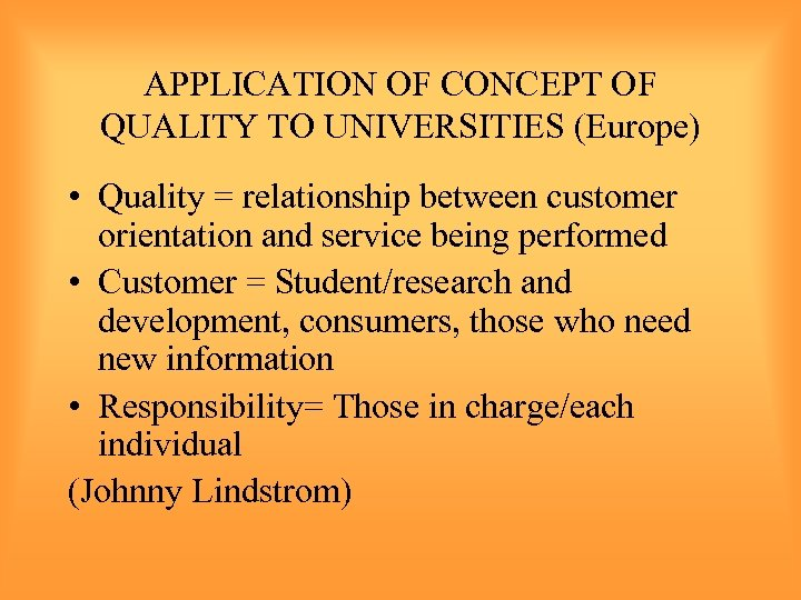 APPLICATION OF CONCEPT OF QUALITY TO UNIVERSITIES (Europe) • Quality = relationship between customer