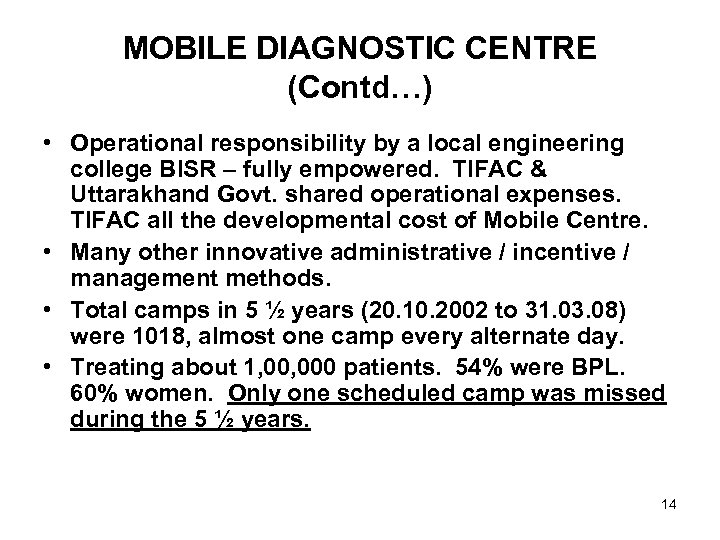 MOBILE DIAGNOSTIC CENTRE (Contd…) • Operational responsibility by a local engineering college BISR –