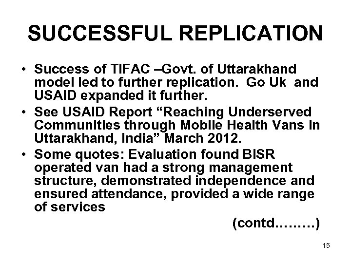 SUCCESSFUL REPLICATION • Success of TIFAC –Govt. of Uttarakhand model led to further replication.
