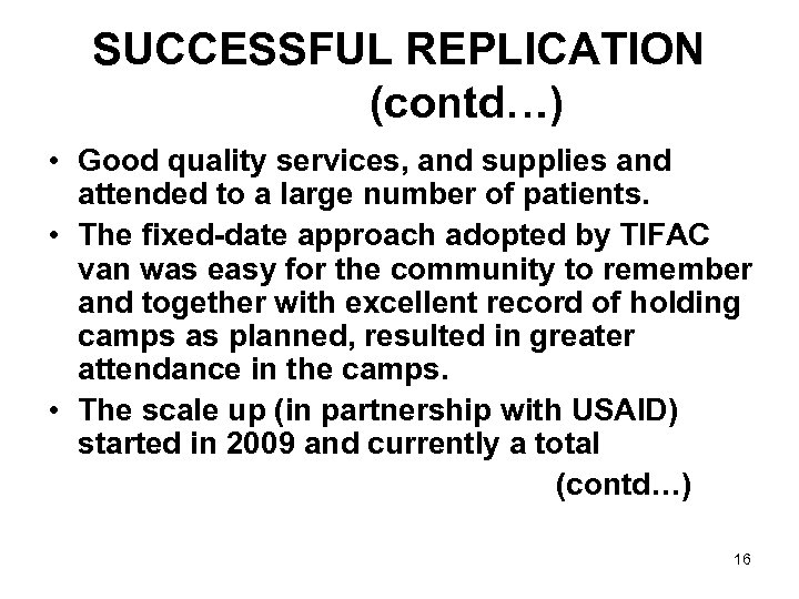 SUCCESSFUL REPLICATION (contd…) • Good quality services, and supplies and attended to a large