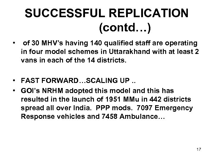SUCCESSFUL REPLICATION (contd…) • of 30 MHV's having 140 qualified staff are operating in