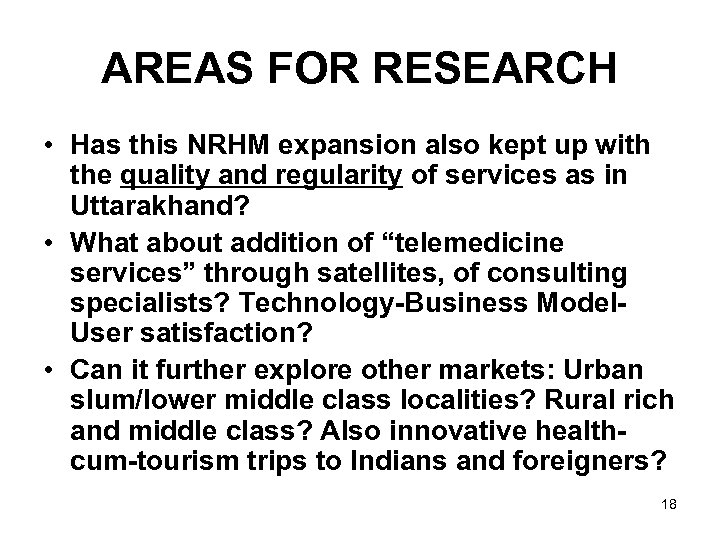 AREAS FOR RESEARCH • Has this NRHM expansion also kept up with the quality