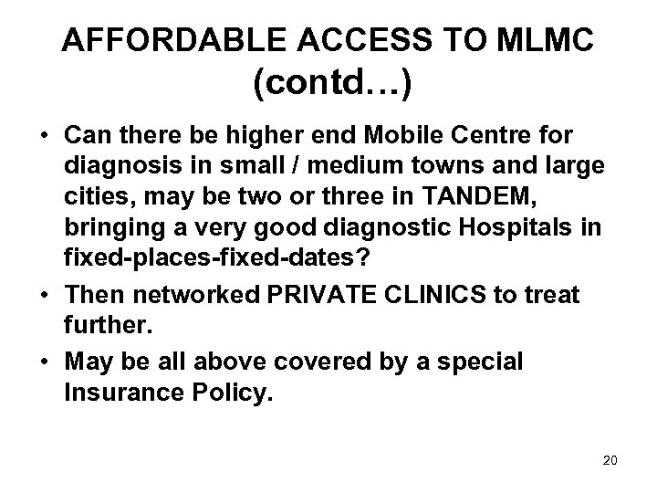AFFORDABLE ACCESS TO MLMC (contd…) • Can there be higher end Mobile Centre for
