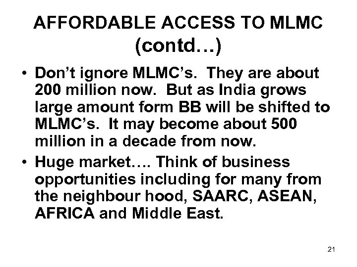 AFFORDABLE ACCESS TO MLMC (contd…) • Don't ignore MLMC's. They are about 200 million